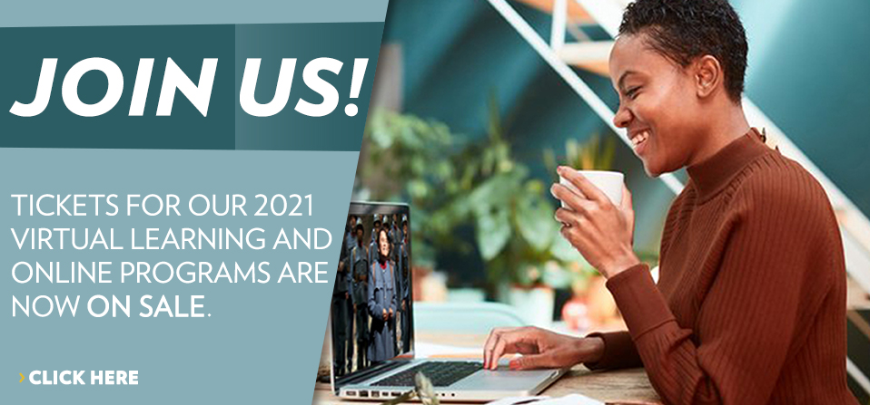 Tickets for our 2021 virtual learning and online programs are now on sale.